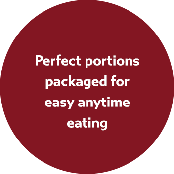 Perfect portions packaged for easy anytime eating